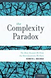 The Complexity Paradox : The More Answers We Find, the More Questions We Have, Mossman, Kenneth, 0199330344