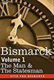 Bismarck: The Man & the Statesman, Volume 1
