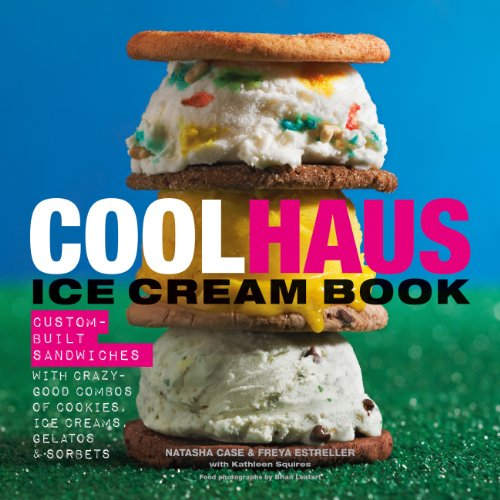 Coolhaus Ice Cream Book: Custom-Built Sandwiches with Crazy-Good Combos of Cookies, Ice Creams, Gelatos, and Sorbets (Cookies Kathleen's)
