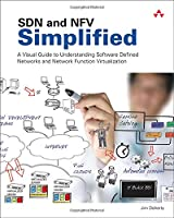 SDN and NFV Simplified: A Visual Guide to Understanding Software Defined Networks and Network Function Virtualization Front Cover