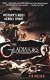 The Gladiators: History's Most Deadly Sport, Fik Meijer, 0312364024