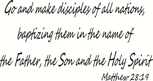 Matthew 28:19 Wall Art, Go and Make Disciples of All Nations, Baptizing Them in the Name of the Father, the Son and the Holy Spirit, Creation Vinyls