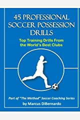 45 Professional Soccer Possession Drills: Top Training Drills From the World's Best Clubs Paperback