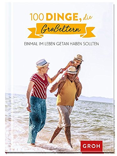 100 Dinge, die Großeltern einmal im Leben getan haben sollten: 100 kreative Ideen Gebundenes Buch – 26. Februar 2018 Groh Redaktionsteam Groh Verlag 3848519739 Geschenkband