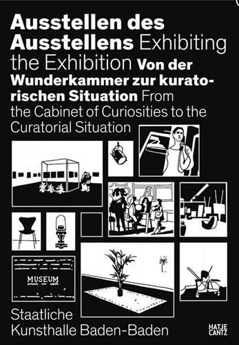 Exhibiting the Exhibition: From the Cabinet of Curiosities to the Curatorial Situation
