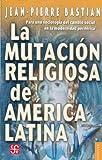 La Mutación Religiosa de América Latina, Jean Pierre Bastian, 9681650212