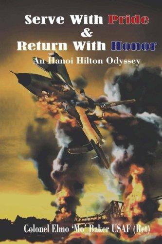 Serve With Pride & Return With Honor: A Hanoi Hilton Odyssey by Col. Elmo 'Mo' C. Baker USAF(R (2014-01-22)