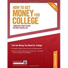 How to Get Money for College: Financing Your Future Beyond Federal Aid 2012 (Peterson's How to Get Money for College)
