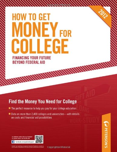 How to Get Money for College: Financing Your Future Beyond Federal Aid 2012