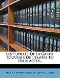 img - for Les Pupilles De La Garde: Souvenir De L'empire En Deux Actes... (French Edition) book / textbook / text book