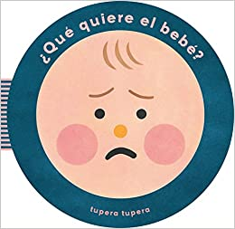 ¿Qué Quiere El Bebé? (What Does Baby Want?) (Spanish Edition): Tupera Tupera: 9780714874494: Amazon.com: Books