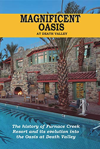 Magnificent Oasis: The History of Furnace Creek Resort and its Transformation into the Oasis of Death Valley (Park Woodruff)