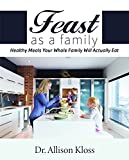 #9: Feast as a Family: Healthy Meals Your Whole Family Will Actually Eat
