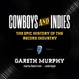 Cowboys and Indies: The Epic History of the Record Industry