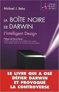 La boîte noire de Darwin : L'Intelligent Design par Michael J. Behe