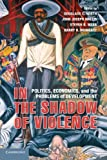 img - for In the Shadow of Violence: Politics, Economics, and the Problems of Development book / textbook / text book