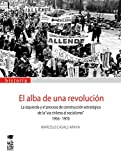 """Alba de una revolución, El. La izquierda y la construcción estratégica de la """"vía chilena al socialismo"""". 1956 - 1970. (Spanish Edition)"""