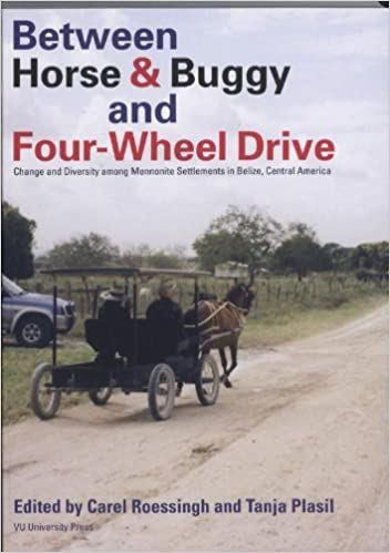 Change and Diversity among Mennonite Settlements in Belize Central America Between Horse /& Buggy and Four-Wheel Drive