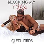 Blacking My Wife: Wife Sharing, Book 8 | C J Edwards
