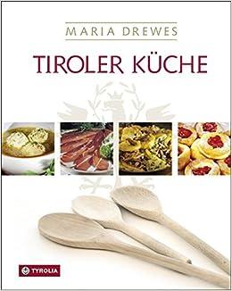 tiroler küche: das standardkochbuch der tiroler küche mit 485 ... - Rezepte Tiroler Küche