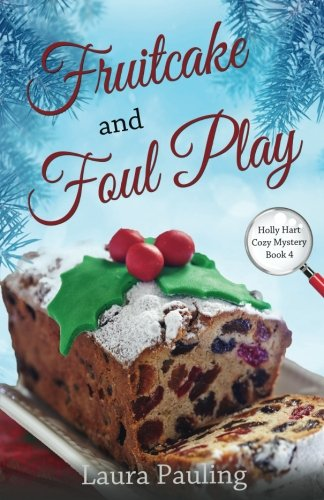 Fruitcake and Foul Play (Holly Hart Cozy Mystery Series) (Volume 4)