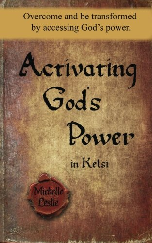 Read Online Activating God's Power in Kelsi: Overcome and be transformed by accessing God's power. pdf