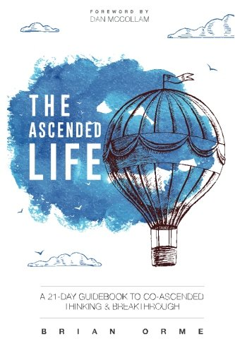 The Ascended Life: A 21-Day Guidebook to Co-Ascended Thinking and Breakthrough ebook