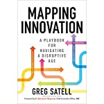 Mapping Innovation: A Playbook for Navigating a Disruptive Age | Greg Satell,Bernard S. Meyerson - foreword