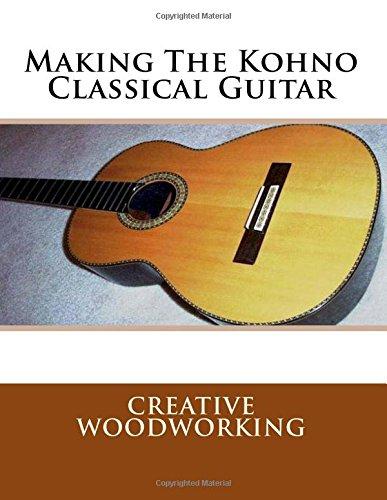 Making Classical Guitars - Making The Kohno Classical Guitar - Creative Woodworking