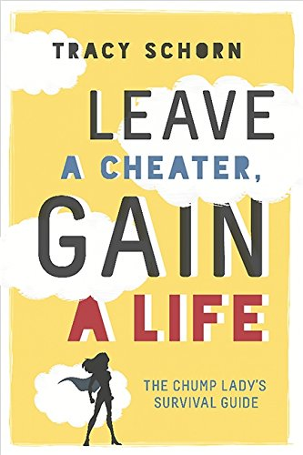 Leave a Cheater, Gain a Life: The Chump Lady's Survival Guide from Running Press Book Publishers