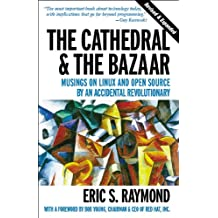The Cathedral & the Bazaar: Musings on Linux and Open Source by an Accidental Revolutionary