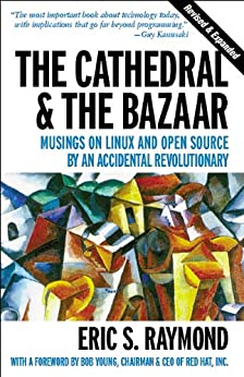 The Cathedral & the Bazaar: Musings on Linux and Open Source by an Accidental Revolutionary by [Raymond, Eric S.]