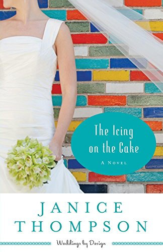 The Icing on the Cake: A Novel (Weddings by Design) (Volume 2)