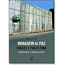 Miragem de Paz. Israel e Palestina. Processos e Retrocessos