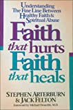 Faith That Hurts, Faith That Heals, Stephen Arterburn and Jack Felton, 0840796579