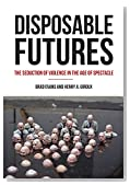 Disposable Futures: The Seduction of Violence in the Age of Spectacle (City Lights Open Media)