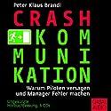 Crash-Kommunikation: Warum Piloten versagen und Manager Fehler machen Hörbuch von Peter Klaus Brandl Gesprochen von: Gilles Karolyi, Gabi Franke