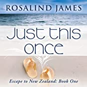 Just This Once: Escape to New Zealand, Book 1 | Rosalind James