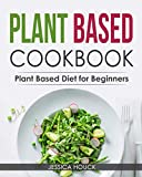 Plant Based Cookbook: Plant Based Diet for Beginners: Quick and Easy Vegan Cookbook for Beginners: Simple Vegetarian Cookbook for Everyone (Plant-Based Diet and Vegetarian Cookbooks)