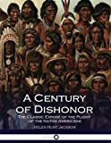 : A Century of Dishonor: The Classic Exposé of the Plight of the Native Americans