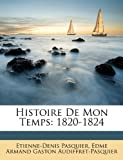 Histoire de Mon Temps, Etienne-Denis Pasquier and Edme Armand Gaston Audiffret-Pasquier, 1148564047