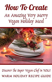 How To Create An Amazing Very Merry Vegan Holiday Meal by [Simon-Meinefeld, Marjorie, Simon, Jasmine]