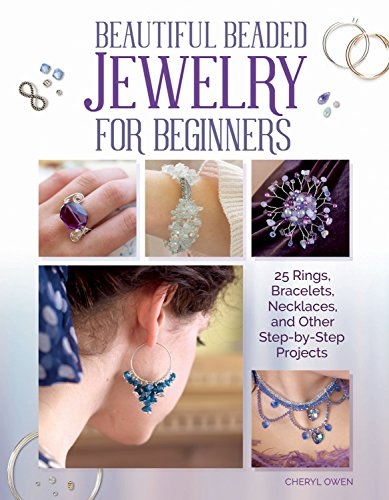 Beautiful Beaded Jewelry for Beginners: 25 Rings, Bracelets, Necklaces, and Other Step-by-Step Projects (IMM Lifestyle Books) Easy-to-Make Designs Using Readily Available Semi-Precious Beads & Stones -