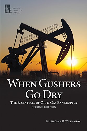 When Gushers Go Dry: The Essentials of Oil & Gas Bankruptcy, Second ()