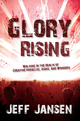 Glory Rising: Walking in the Realm of Creative Miracles, Signs and Wonders by [Jansen, Jeff]
