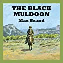 The Black Muldoon Audiobook by Max Brand Narrated by Jeff Harding