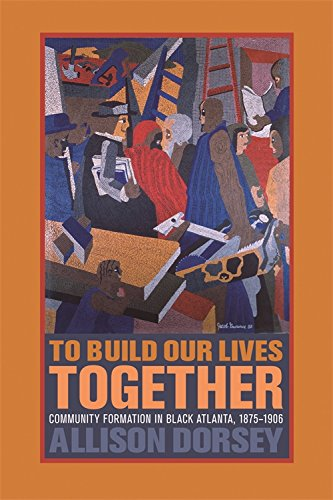 To Build Our Lives Together: Community Formation in Black Atlanta, 1875-1906