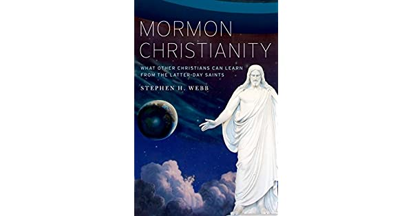 Mormon Christianity: What Other Christians Can Learn From the Latter ...