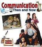 Communication Then and Now, Bobbie Kalman, 077870114X