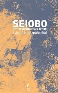 Seiobo est descendue sur terre, Krasznahorkai, László